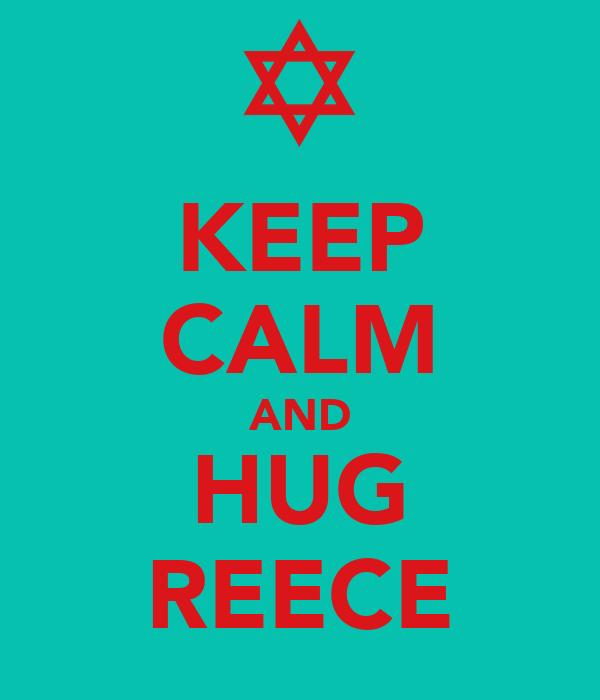 KEEP CALM AND HUG REECE
