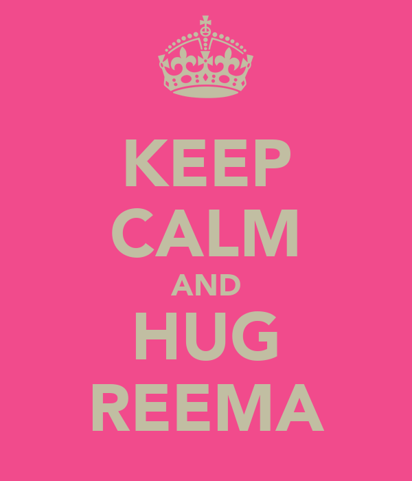 KEEP CALM AND HUG REEMA