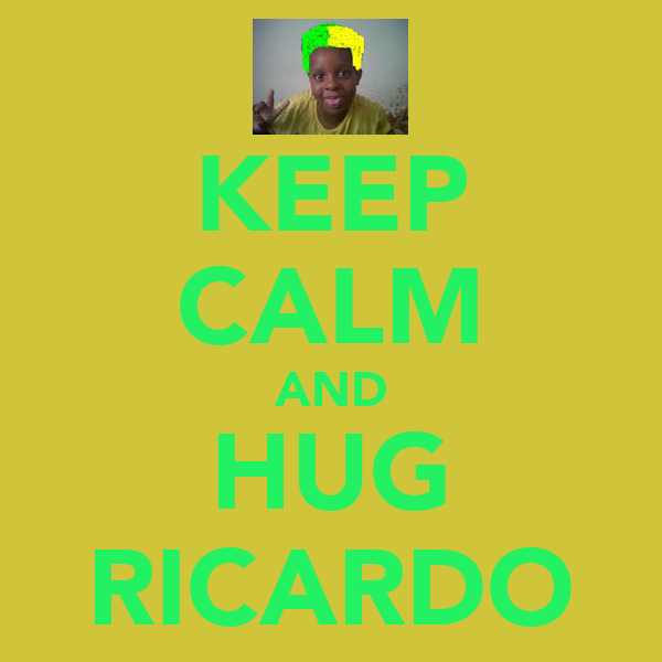 KEEP CALM AND HUG RICARDO