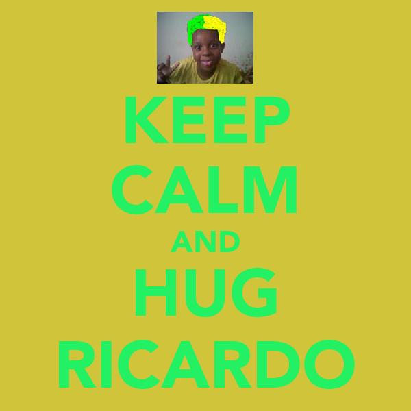 KEEP CALM AND HUG RICARDO