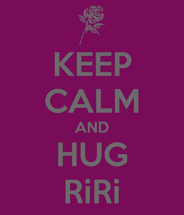 KEEP CALM AND HUG RiRi