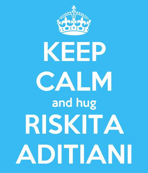 KEEP CALM and hug RISKITA ADITIANI
