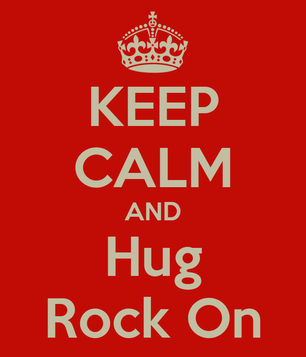 KEEP CALM AND Hug Rock On