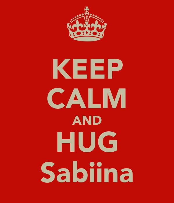 KEEP CALM AND HUG Sabiina