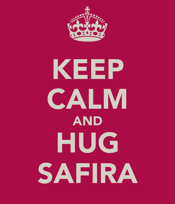 KEEP CALM AND HUG SAFIRA