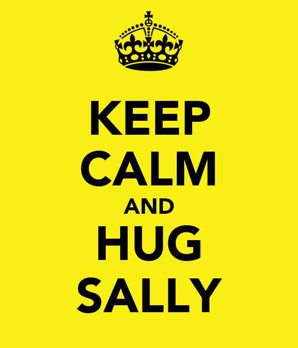 KEEP CALM AND HUG SALLY