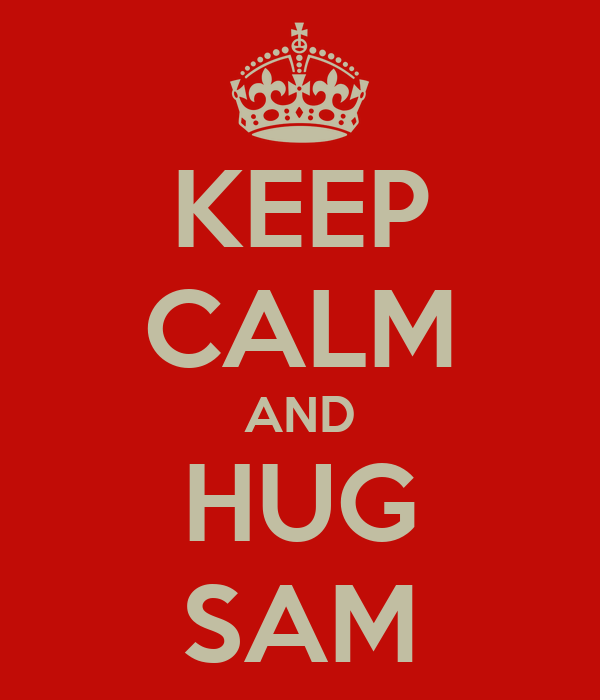 KEEP CALM AND HUG SAM