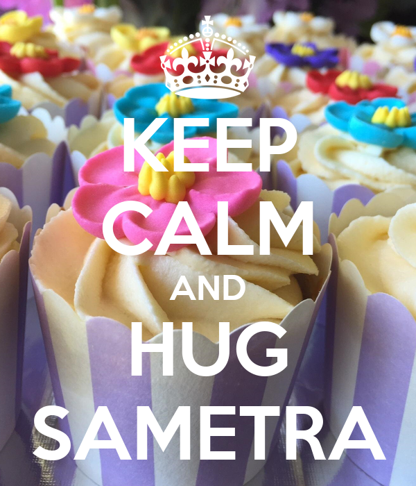 KEEP CALM AND HUG SAMETRA