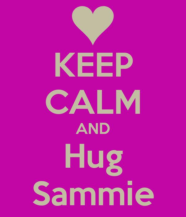 KEEP CALM AND Hug Sammie