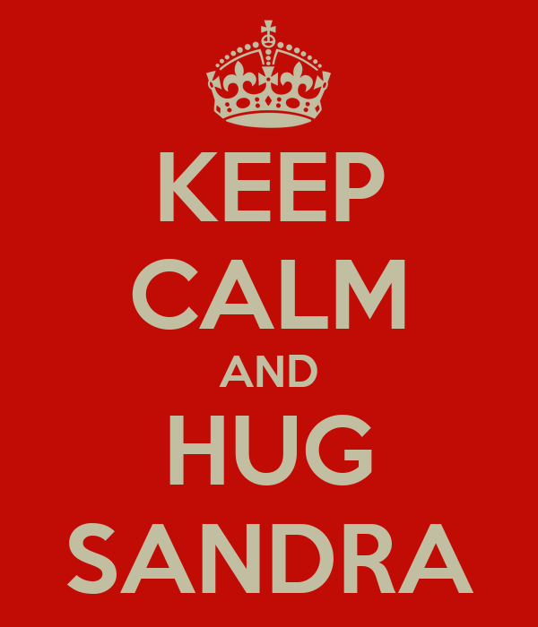 KEEP CALM AND HUG SANDRA