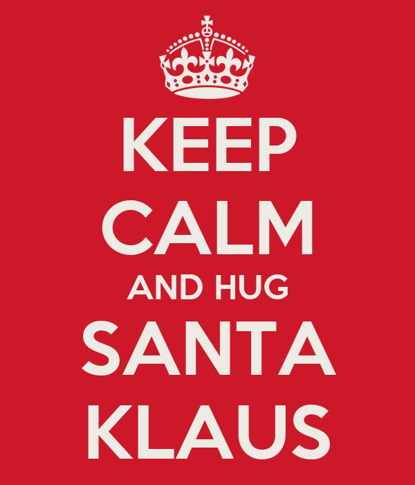 KEEP CALM AND HUG SANTA KLAUS