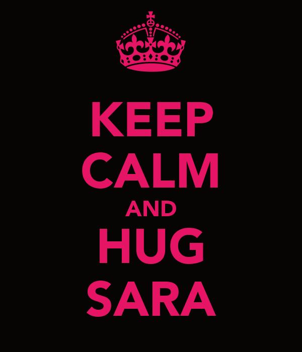 KEEP CALM AND HUG SARA