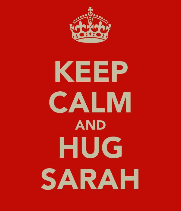 KEEP CALM AND HUG SARAH