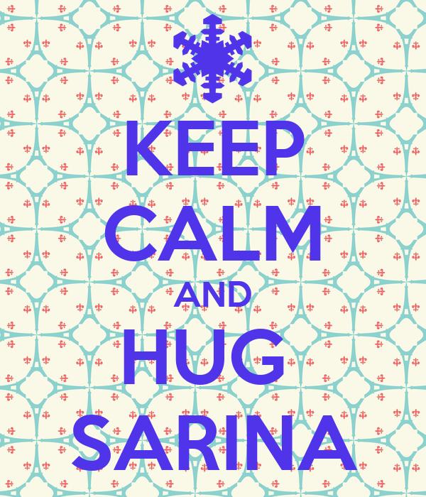 KEEP CALM AND HUG  SARINA