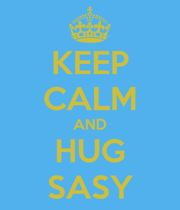 KEEP CALM AND HUG SASY