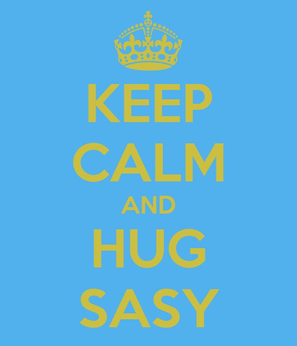 KEEP CALM AND HUG SASY
