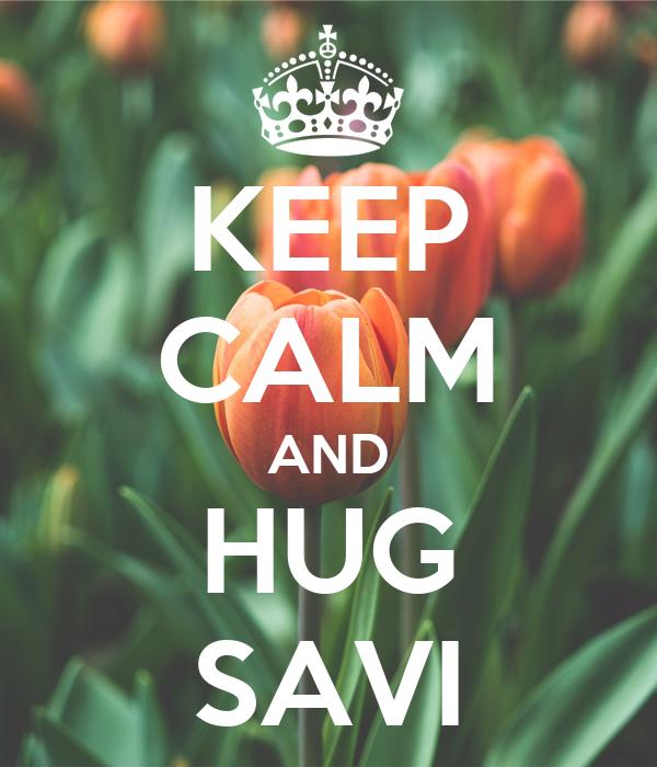 KEEP CALM AND HUG SAVI