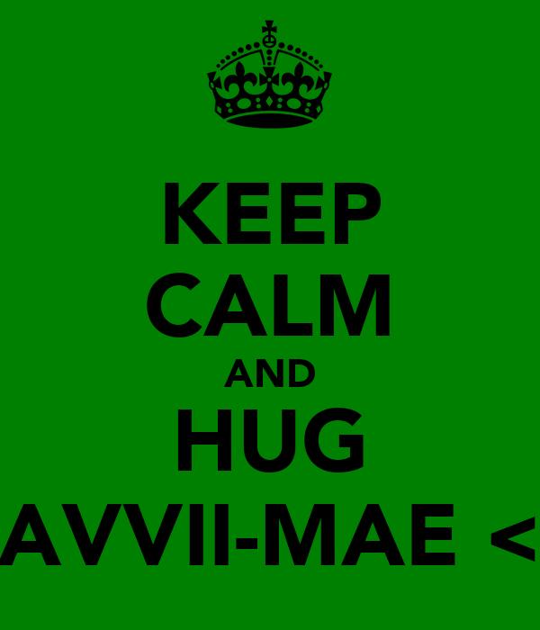 KEEP CALM AND HUG SAVVII-MAE <3