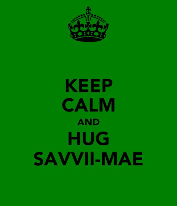 KEEP CALM AND HUG SAVVII-MAE