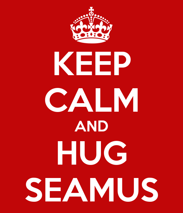 KEEP CALM AND HUG SEAMUS