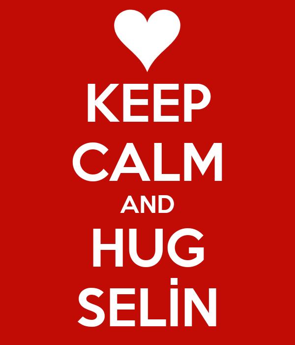 KEEP CALM AND HUG SELİN