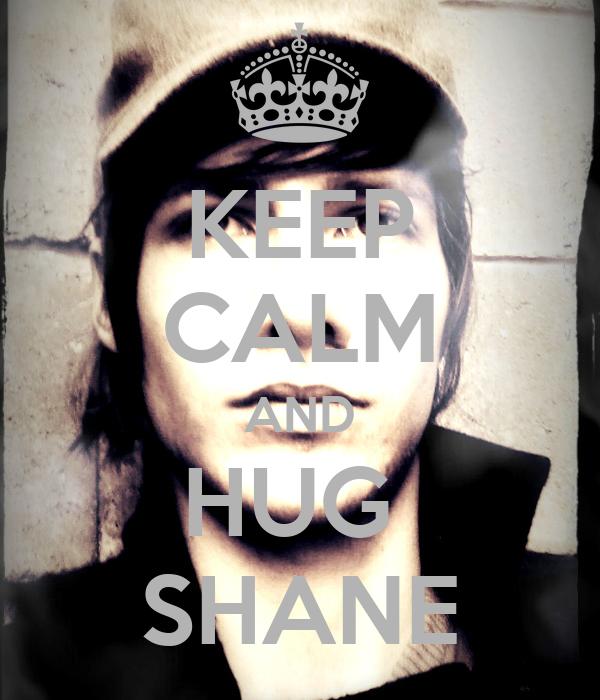 KEEP CALM AND HUG  SHANE