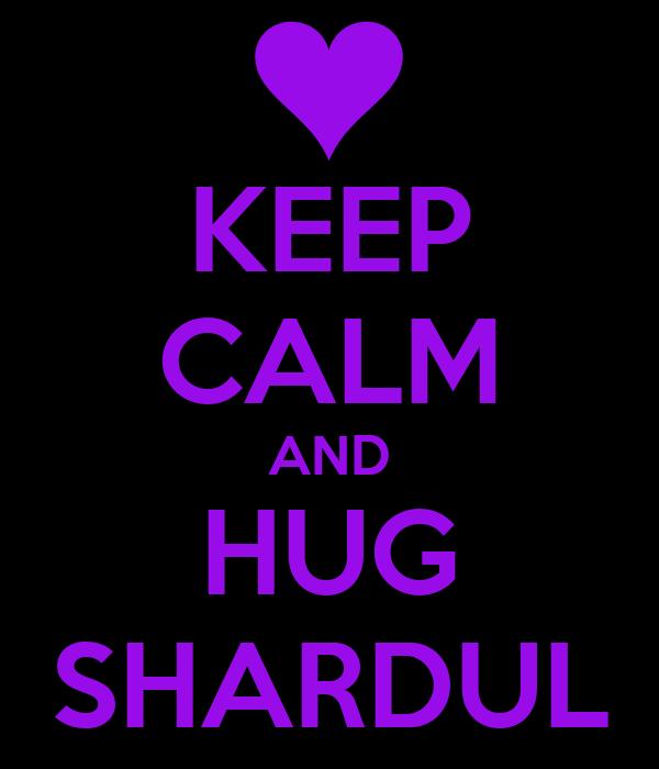 KEEP CALM AND HUG SHARDUL