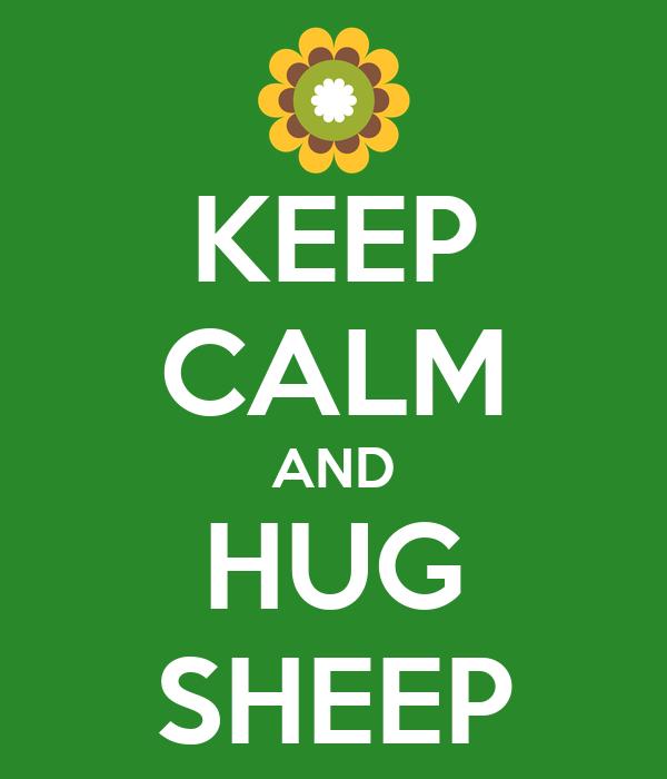 KEEP CALM AND HUG SHEEP