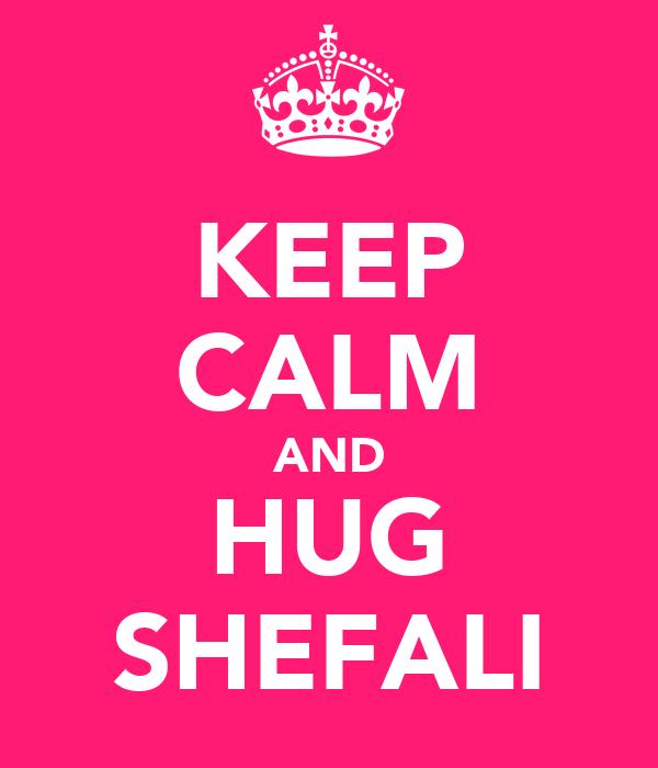 KEEP CALM AND HUG SHEFALI