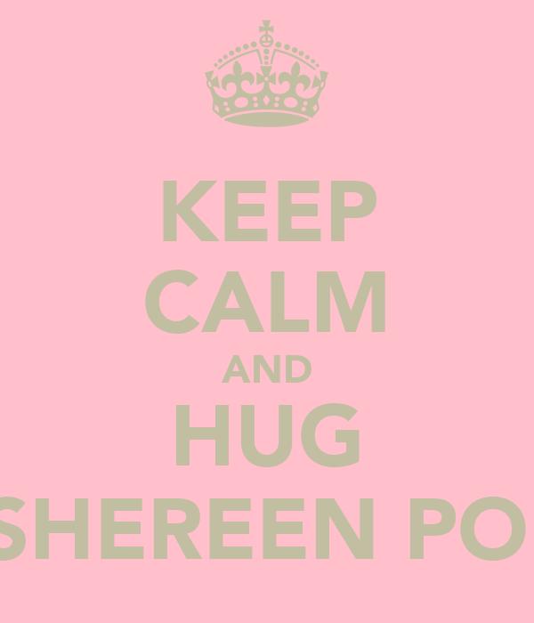 KEEP CALM AND HUG SHEREEN PO