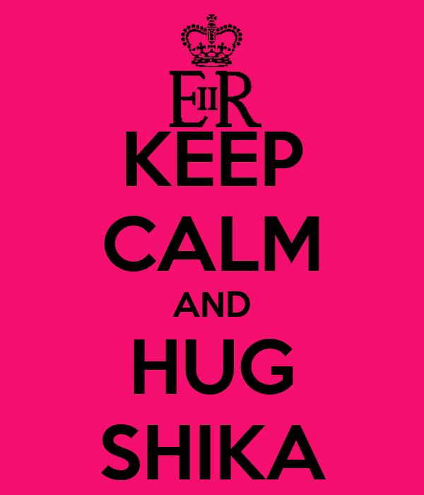 KEEP CALM AND HUG SHIKA