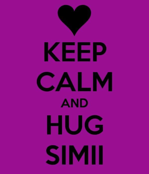 KEEP CALM AND HUG SIMII