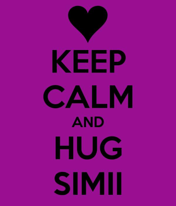 KEEP CALM AND HUG SIMII