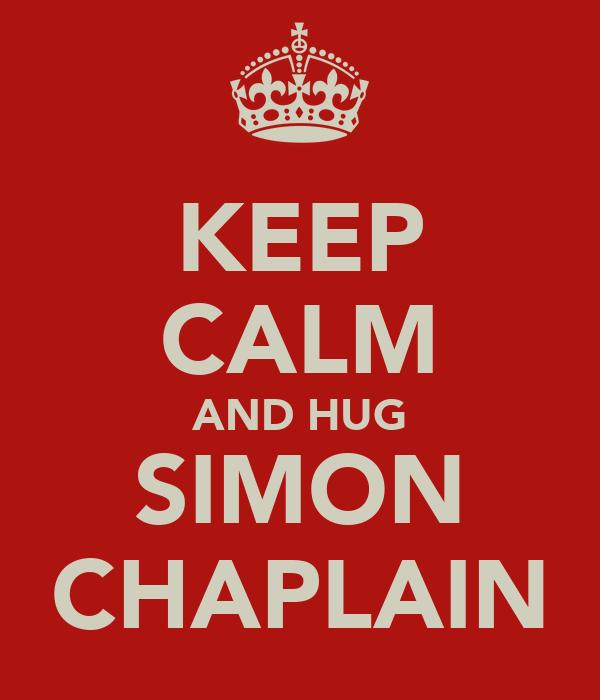 KEEP CALM AND HUG SIMON CHAPLAIN