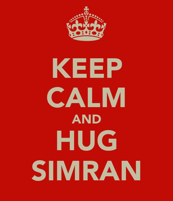 KEEP CALM AND HUG SIMRAN