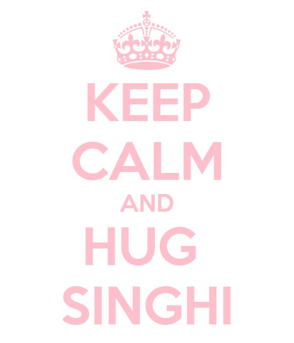 KEEP CALM AND HUG  SINGHI