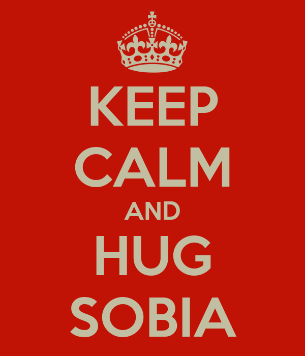 KEEP CALM AND HUG SOBIA