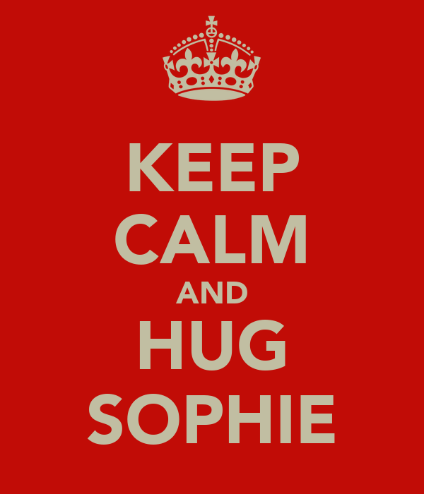 KEEP CALM AND HUG SOPHIE