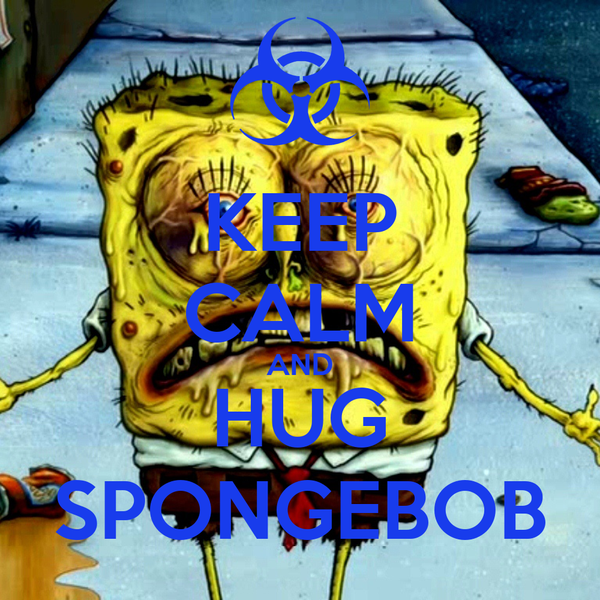 KEEP CALM AND HUG SPONGEBOB