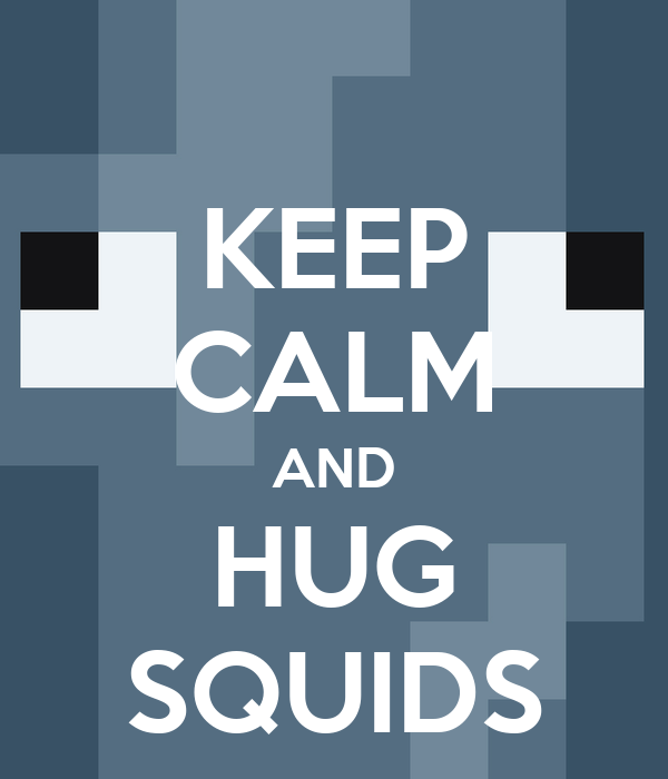 KEEP CALM AND HUG SQUIDS