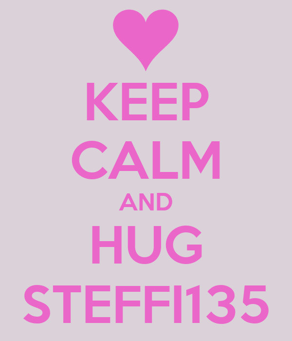 KEEP CALM AND HUG STEFFI135