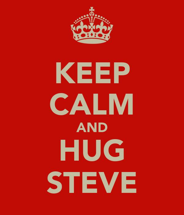 KEEP CALM AND HUG STEVE