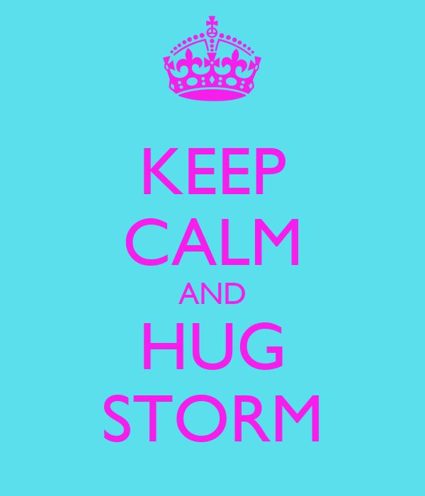 KEEP CALM AND HUG STORM