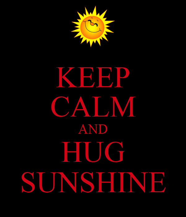 KEEP CALM AND HUG SUNSHINE