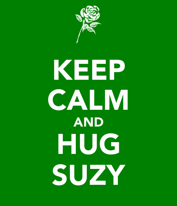 KEEP CALM AND HUG SUZY