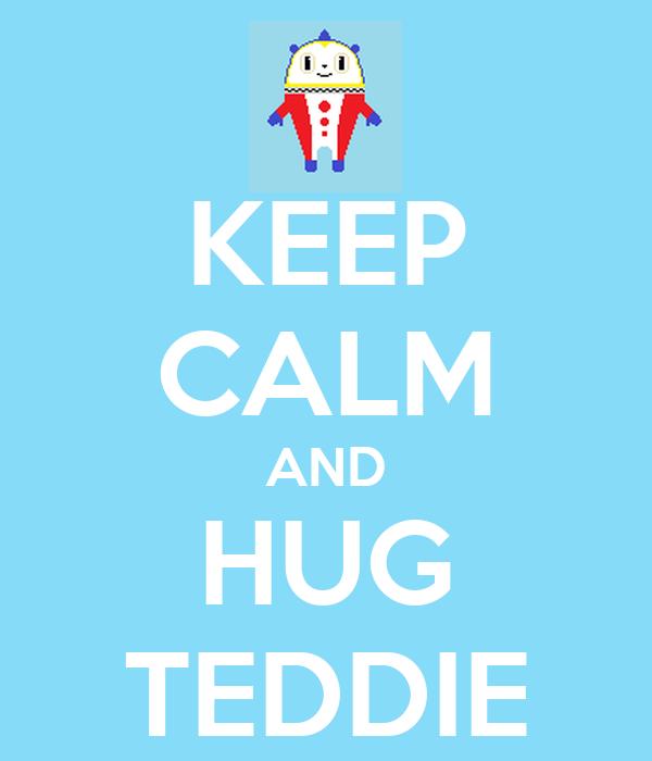 KEEP CALM AND HUG TEDDIE