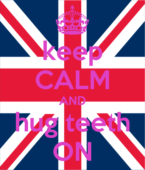 keep CALM AND hug teeth ON