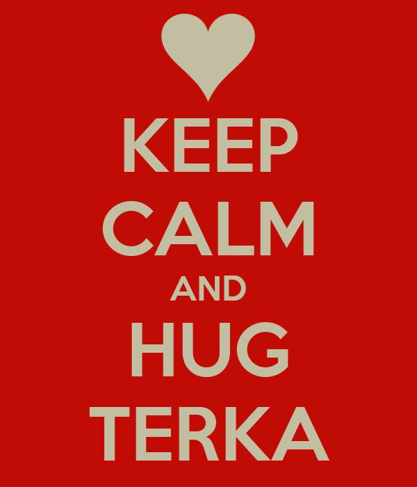 KEEP CALM AND HUG TERKA