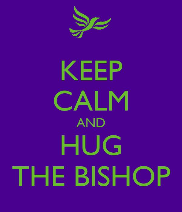 KEEP CALM AND HUG THE BISHOP