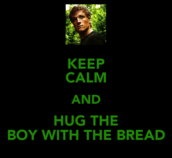 KEEP CALM AND HUG THE BOY WITH THE BREAD